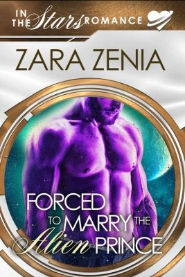 Forced To Marry The Alien Prince